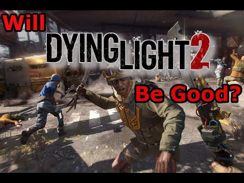 Will Dying Light 2 Be Good? |
