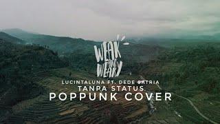LUCINTA LUNA ft Dede Satria - TANPA STATUS [POP PUNK COVER] By. Weak and Weary