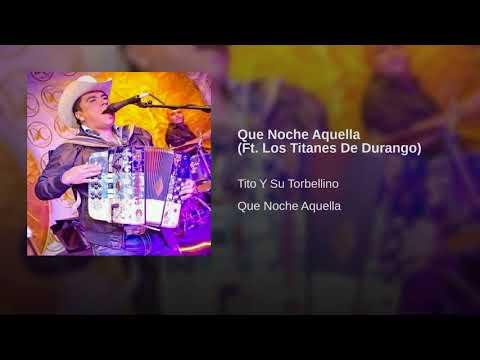 Tito Y Su Torbellino - Que Noche Aquella Ft. Los Titanes De Durango