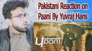 Pakistani reaction on Paani (Full Video) - Yuvraj Hans - Rhythm Boyz Entertainment   reaction on