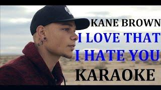 KANE BROWN - I LOVE THAT I HATE YOU KARAOKE COVER LYRICS