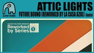 ATTIC LIGHTS - Future Bound (Reworked By La Casa Azul) [Audio]