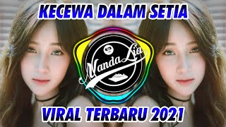 DJ KECEWA DALAM SETIA TERBARU 2021 🎶 DJ TIK TOK TERBARU 2021