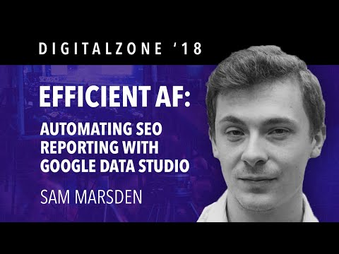 Sam Marsden - Efficient AF: Automating SEO Reporting With Google Data Studio