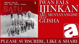 Video Iwan Fals - Ijinkan Aku Menyayangimu (feat. Geisha) download MP3, 3GP, MP4, WEBM, AVI, FLV September 2017
