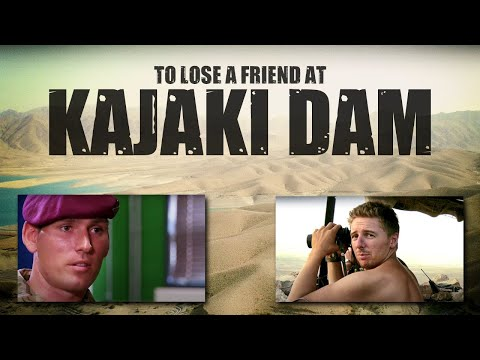 To lose a friend at Kajaki Dam  (from Return To Hope documentary)