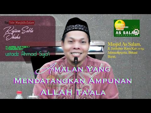 Amalan yang Mendatangkan Ampunan ALLAH Ta'ala |Ust. Ahmad Suja'i Lc MA|Masjid As-Salam, 110117