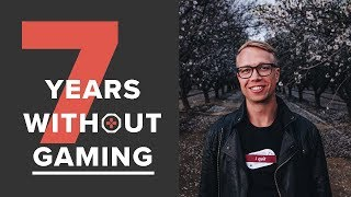 7 Years Without Gaming: 5 Things I've Learned