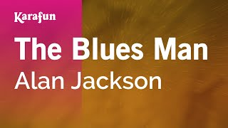 Karaoke The Blues Man - Alan Jackson *