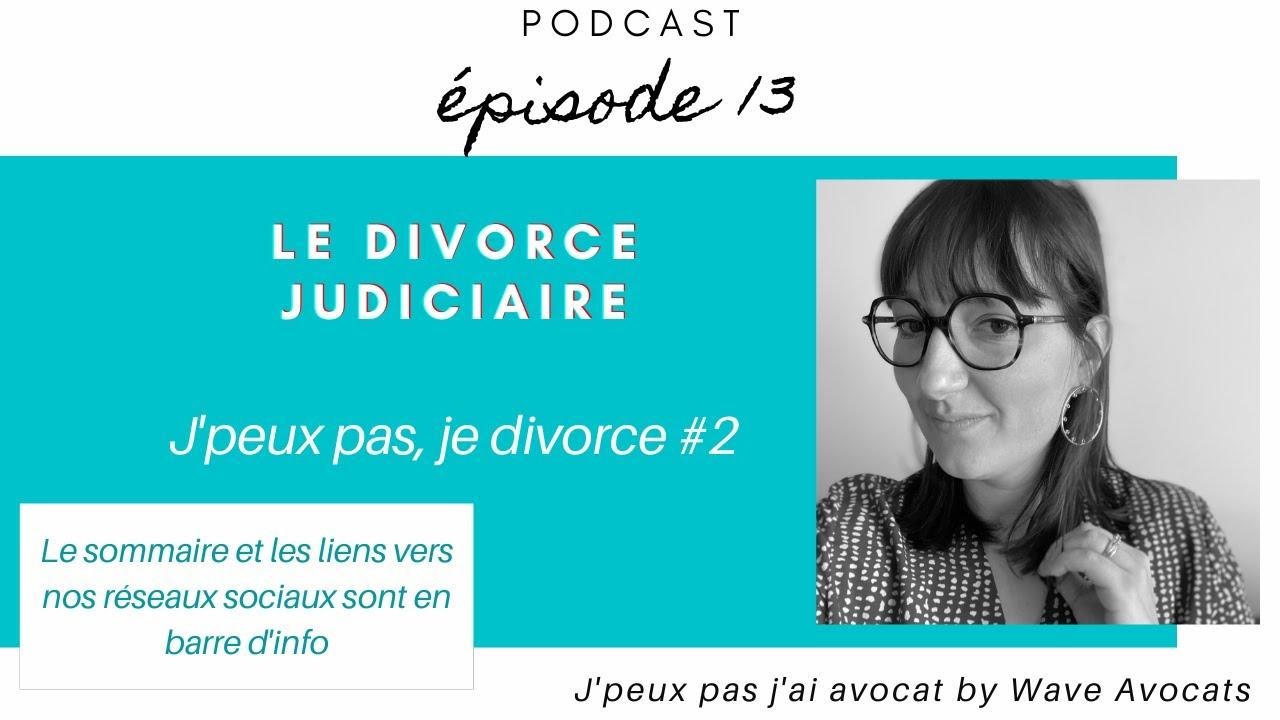 Podcast - Le divorce judiciaire - J'peux pas, je divorce