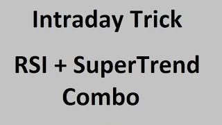 Intraday Trick - RSI + Supertrend combo by Smart Trader of NSE Intraday strategy