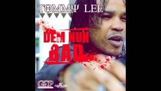 Tommy Lee - Dem Nuh Bad [July 2012]