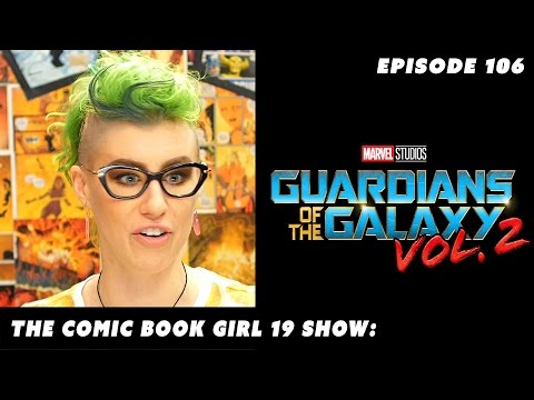 Guardians of the Galaxy Vol.2 Review ►Episode 106: The Comic Book Girl 19 Show