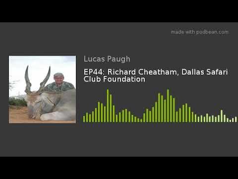 EP44: Richard Cheatham, Dallas Safari Club Foundation
