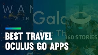 Best Oculus Go Travel Apps: Experience the World Virtually [2018]
