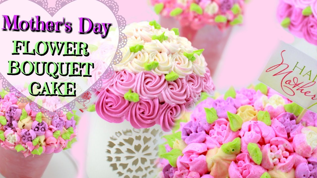 MOTHER\'S DAY FLOWER BOUQUET CAKE - YouTube