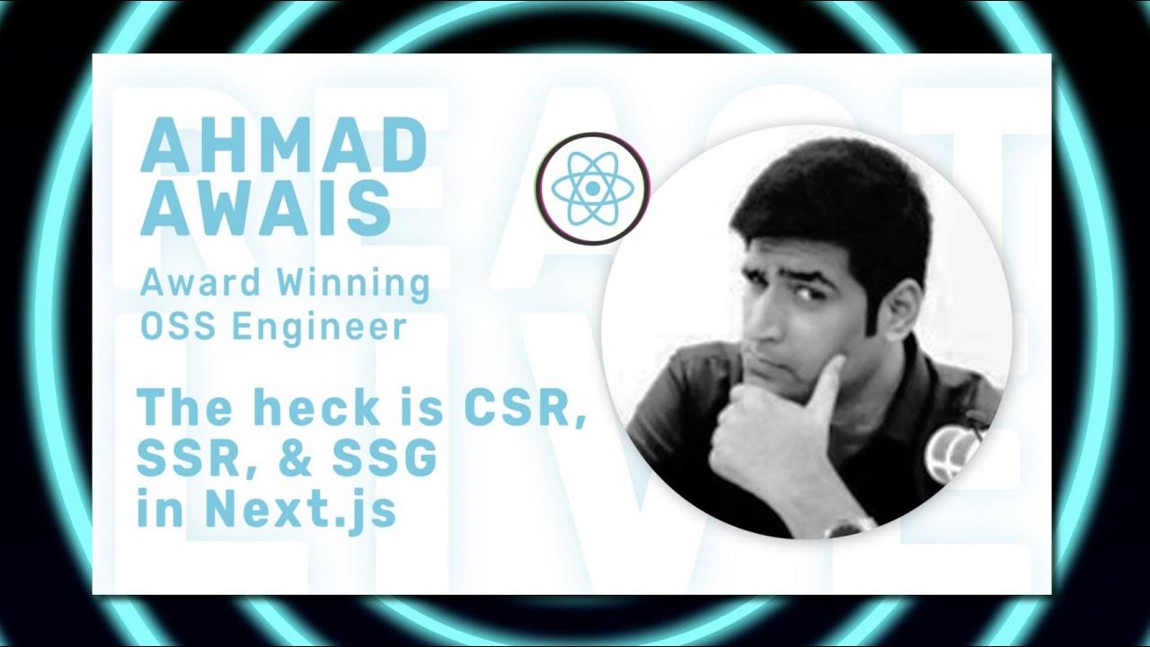 Ahmad Awais - Next js CSR, SSR, and SSG at React Live Online Conference