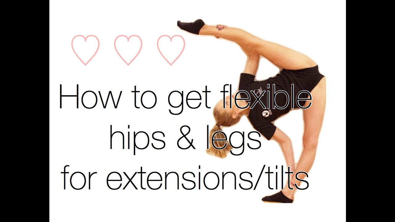How to get: Flexible hips and legs for extensions / tilts - YouTube
