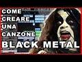 COME CREARE UNA CANZONE BLACK METAL SENZA ALCUN TALENTO Tutorial mp3