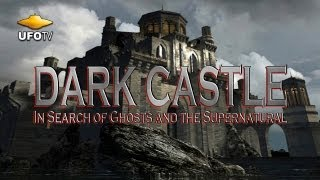DARK CASTLE: Ancient Ghosts and the Supernatural - FEATURE