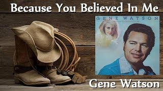 Gene Watson - Because You Believed In Me YouTube Videos