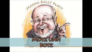 Manni kallt Platt: Mötz unn Botz