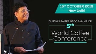 Speaking at Curtain Raiser Programme of the 5th World Coffee Conference, in New Delhi