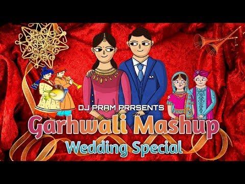 Garhwali Wedding Mashup Remix By DJ PRAM_Nonstop Best Of Garhwali Wedding Songs Mashup 2018