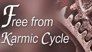 Free from Karmic Cycle