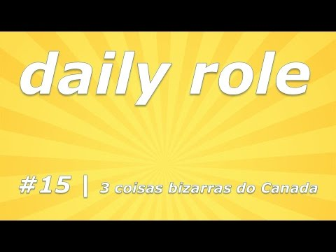 daily role #15   bizarrices do Canada