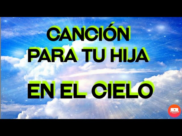 Canción Para Una Hija Que Esta En El Cielo Letra Official Youtube