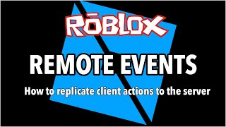 Roblox Studio: Remote Events (How to make actions from a local client replicate to the server)
