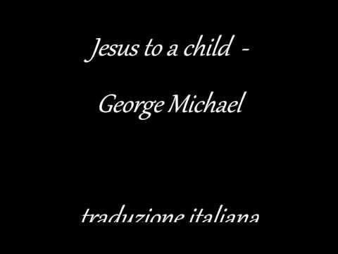 Jesus to a child -  George Michael traduzione italiana
