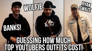 GUESSING HOW MUCH TOP YOUTUBERS OUTFITS COST! (Ft. Banks & Wolfie)