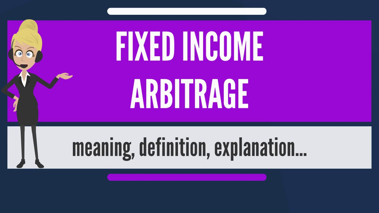 what is fixed income arbitrage? what does fixed income arbitrage