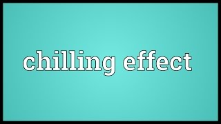 Chilling effect Meaning