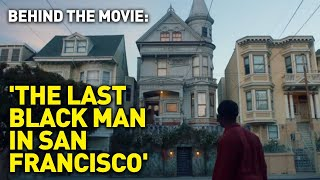 'The Last Black Man in San Francisco' Tells the Tale of a Changing City