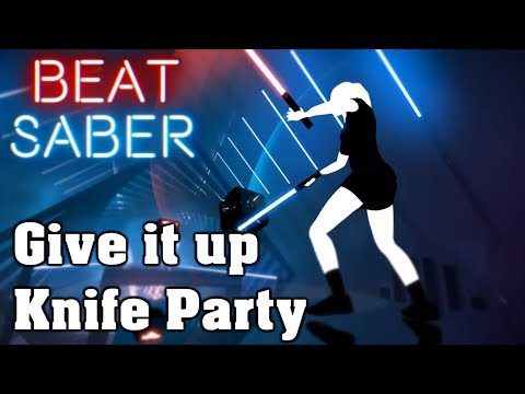 Beat Saber - Give It Up - Knife Party (custom song) | FC