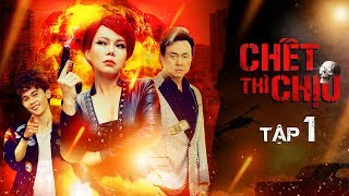 Chết Thì Chịu (Tập 1 HD) - Việt Hương, Chí Tài, Hồng Thanh, Mạc Văn Khoa