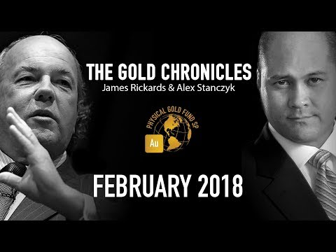 February 2018 The Gold Chronicles with Jim Rickards and Alex Stanczyk