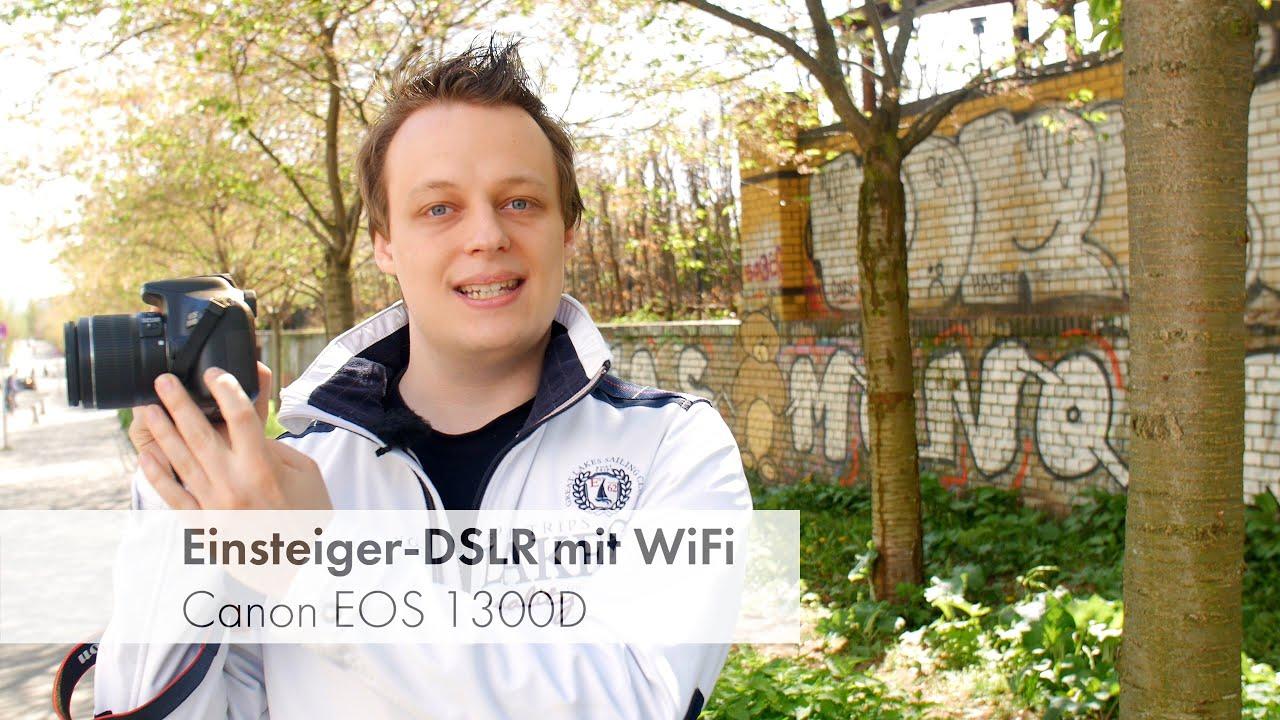 Canon Eos 1300d Einsteiger Dslr Mit Wifi Im Test Deutsch Youtube
