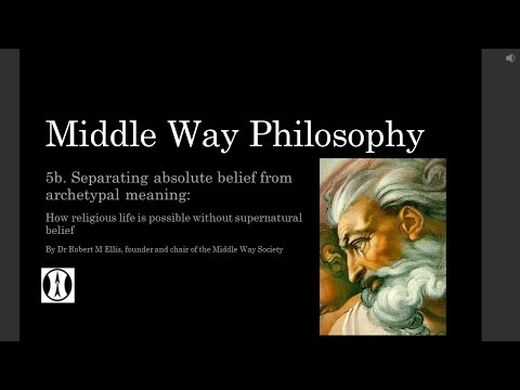 Middle Way Philosophy 5b: Separating absolute belief from archetypal meaning