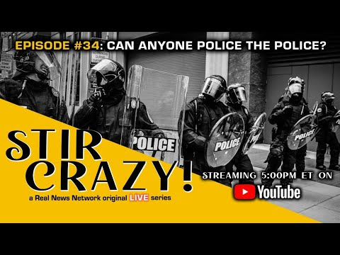 Stir Crazy! Episode #34: Can Anyone Police the Police