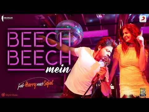 Beech Beech Mein Video Song - Jab Harry Met Sejal, Shah Rukh Khan, Anushka Sharma