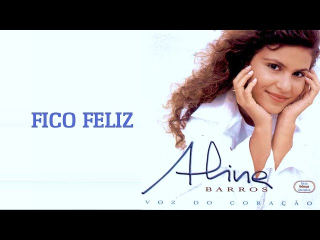 Fico Feliz   CD Voz Do Coração   Aline Barros