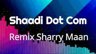 Gambar cover Shaadi Dot Com Remix Sharry Maan DJ Madan Verma