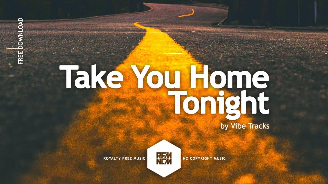 Take You Home Tonight - Vibe Tracks | Royalty Free Music - No Copyright Music | YouTube Music