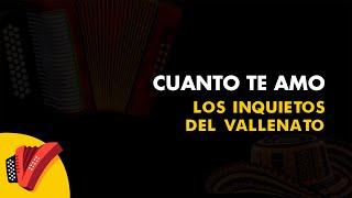 Cuanto Te Amo, Los Inquietos Del Vallenato, Vídeo Letra - Sentir Vallenato