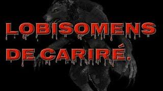 Lobisomens de Cariré. (Ceará)