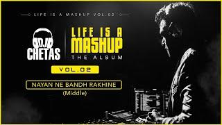 Dj Chetas-Nayan Ne Bandh Rakhine (Middle) | #LifeIsAMashupVOL2 | Darshan Raval | Zedd |